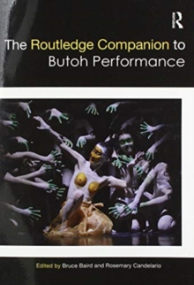The Routledge Companion to Butoh Performance, Paperback / softback Book