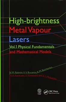 High-brightness Metal Vapour Lasers : Volume I: Physical Fundamentals and Mathematical Models