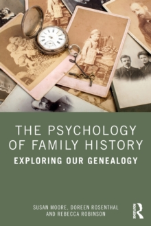 The Psychology of Family History : Exploring Our Genealogy, Paperback / softback Book