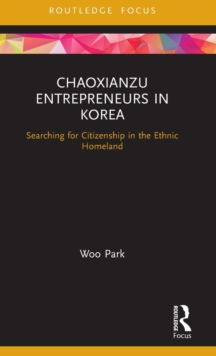 Chaoxianzu Entrepreneurs in Korea : Searching for Citizenship in the Ethnic Homeland