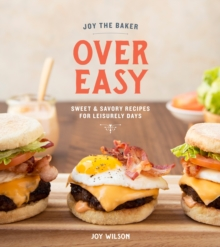 Joy The Baker Over Easy : Sweet and Savory Recipes for Leisurely Days, Hardback Book
