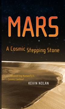 Mars, A Cosmic Stepping Stone : Uncovering Humanity's Cosmic Context, Hardback Book
