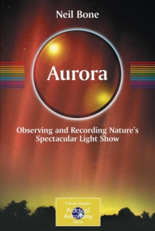 Aurora : Observing and Recording Nature's Spectacular Light Show, Paperback / softback Book