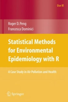 Statistical Methods for Environmental Epidemiology with R : A Case Study in Air Pollution and Health, Paperback / softback Book