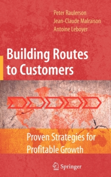 Building Routes to Customers : Proven Strategies for Profitable Growth, Hardback Book