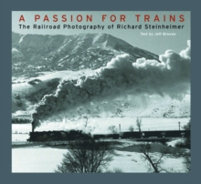 A Passion for Trains : The Railroad Photography of Richard Steinheimer, Hardback Book