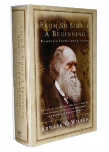 From So Simple a Beginning : Darwin's Four Great Books, Hardback Book