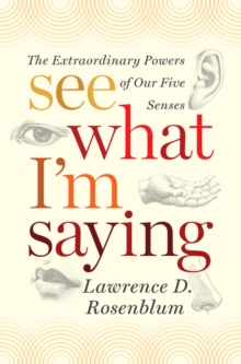 See What I'm Saying : The Extraordinary Powers of Our Five Senses, Hardback Book
