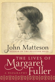 The Lives of Margaret Fuller : A Biography, Hardback Book