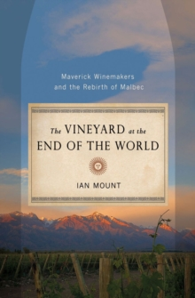 The Vineyard at the End of the World : Maverick Winemakers and the Rebirth of Malbec, Hardback Book
