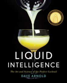 Liquid Intelligence : The Art and Science of the Perfect Cocktail, Hardback Book