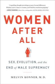 Women After All : Sex, Evolution, and the End of Male Supremacy, Hardback Book