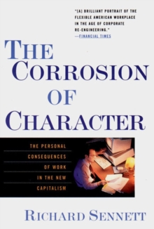 The Corrosion of Character : The Personal Consequences of Work in the New Capitalism, Paperback Book