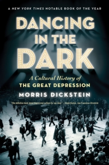 Dancing in the Dark : A Cultural History of the Great Depression, Paperback / softback Book