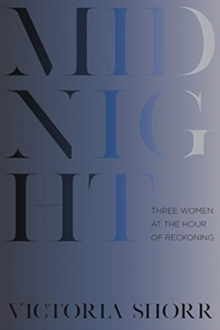 Midnight : Three Women at the Hour of Reckoning, Hardback Book