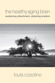 The Healthy Aging Brain : Sustaining Attachment, Attaining Wisdom, Hardback Book