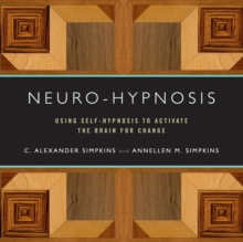 Neuro-Hypnosis : Using Self-Hypnosis to Activate the Brain for Change, Paperback / softback Book