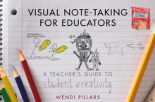 Visual Note-Taking for Educators : A Teacher's Guide to Student Creativity, Paperback / softback Book