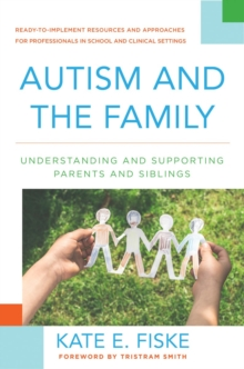 Autism and the Family : Understanding and Supporting Parents and Siblings, Hardback Book