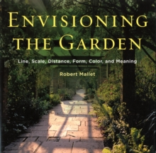 Envisioning the Garden : Line, Scale, Distance, Form, Color, and Meaning, Paperback / softback Book