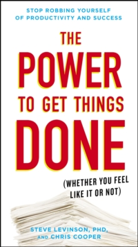 The Power to Get Things Done : (Whether You Feel Like It or Not), Paperback Book