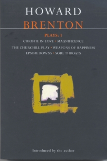"Brenton Plays : ""Christie in Love""; ""The Churchill Play""; ""Weapons of Happiness""; ""Epsom Downs""; ""Sore Throats""; ""Magnificence"" v.1, Paperback Book"