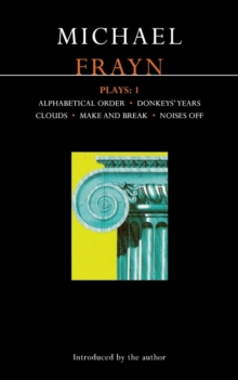 "Frayn Plays : ""Alphabetical Order"", ""Donkeys' Years"", ""Clouds"", ""Make and Break"", ""Noises Off"" v.1, Paperback Book"