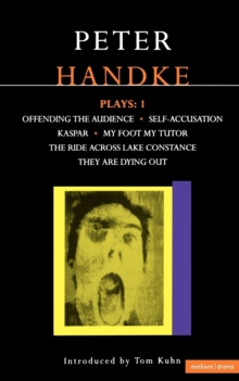 "Handke Plays : ""Offending the Audience"", ""My Foot My Tutor"", ""Self Accusation"", ""Kaspar"", "" Lake Constance"", ""They are Dying Out"" v. 1, Paperback Book"