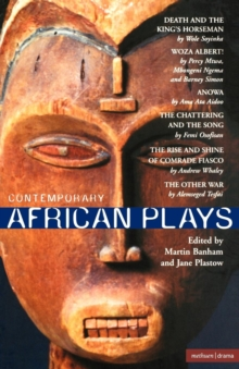 Contemporary African Plays : Death and the King's; Anowa; Chattering and the Song; Rise and Shine of Comrade; Woza Albert!; Other War, Paperback Book