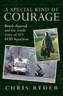 A Special Kind of Courage : Bomb Disposal and the Inside Story of 321 EOD Squadron, Hardback Book
