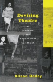 Devising Theatre : A Practical and Theoretical Handbook, Paperback Book