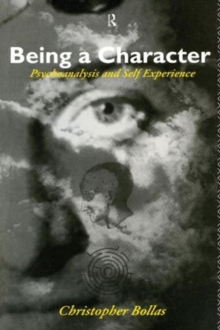 Being a Character : Psychoanalysis and Self Experience, Paperback Book
