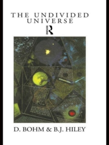 The Undivided Universe : An Ontological Interpretation of Quantum Theory, Paperback Book