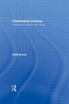 Undressing Cinema : Clothing and Identity in the Movies, Paperback Book