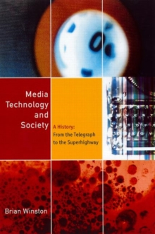 Media Technology and Society : A History from the Printing Press to the Superhighway, Paperback Book