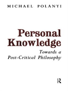 Personal Knowledge : Towards a Post-critical Philosophy, Paperback Book