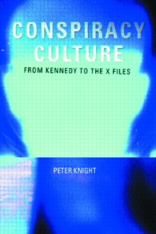 Conspiracy Culture : From Kennedy to the X Files, Paperback Book