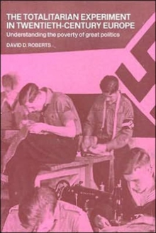 The Totalitarian Experiment in Twentieth Century Europe : Understanding the Poverty of Great Politics, Paperback / softback Book