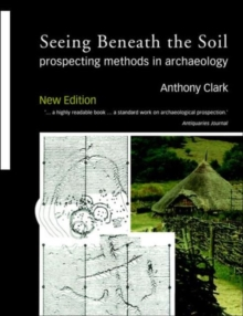 Seeing Beneath the Soil : Prospecting Methods in Archaeology, Paperback Book