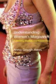 Understanding Women's Magazines : Publishing, Markets and Readerships in Late-Twentieth Century Britain, Paperback Book
