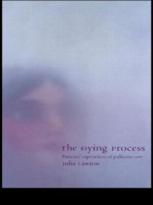 The Dying Process : Patients' Experiences of Palliative Care, Paperback Book
