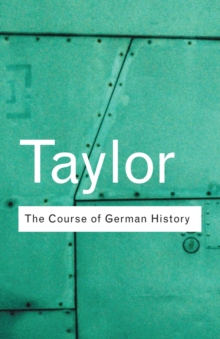 The Course of German History : A Survey of the Development of German History Since 1815, Paperback Book