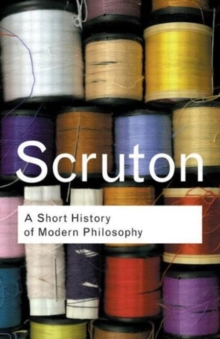 A Short History of Modern Philosophy : From Descartes to Wittgenstein