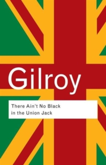There Ain't No Black in the Union Jack : The Cultural Politics of Race and Nation, Paperback Book
