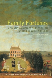Family Fortunes : Men and Women of the English Middle Class 1780-1850, Paperback Book