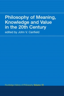 Philosophy of Meaning, Knowledge and Value in the Twentieth Century : Routledge History of Philosophy Volume 10, Paperback / softback Book