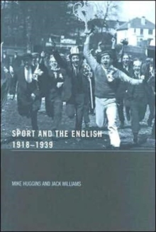 Sport and the English, 1918-1939: Between the Wars, Paperback / softback Book
