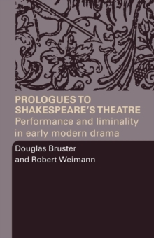 Prologues to Shakespeare's Theatre : Performance and Liminality in Early Modern Drama, Paperback / softback Book