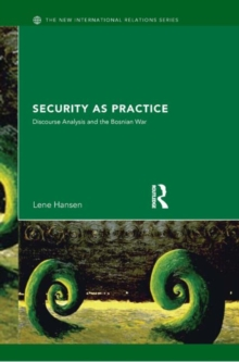 Security as Practice : Discourse Analysis and the Bosnian War, Paperback Book