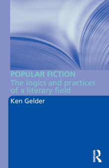 Popular Fiction : The Logics and Practices of a Literary Field, Paperback / softback Book
